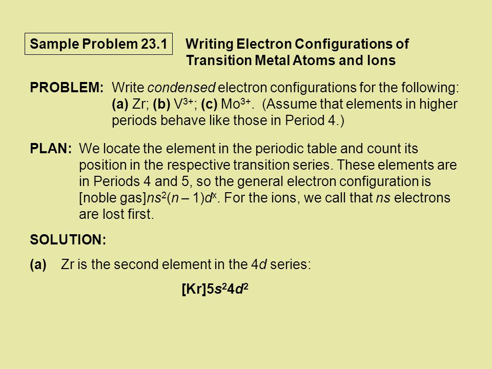 Sample Problem 23.1 Writing Electron Configurations of Transition Metal Atoms and Ions. PROBLEM: