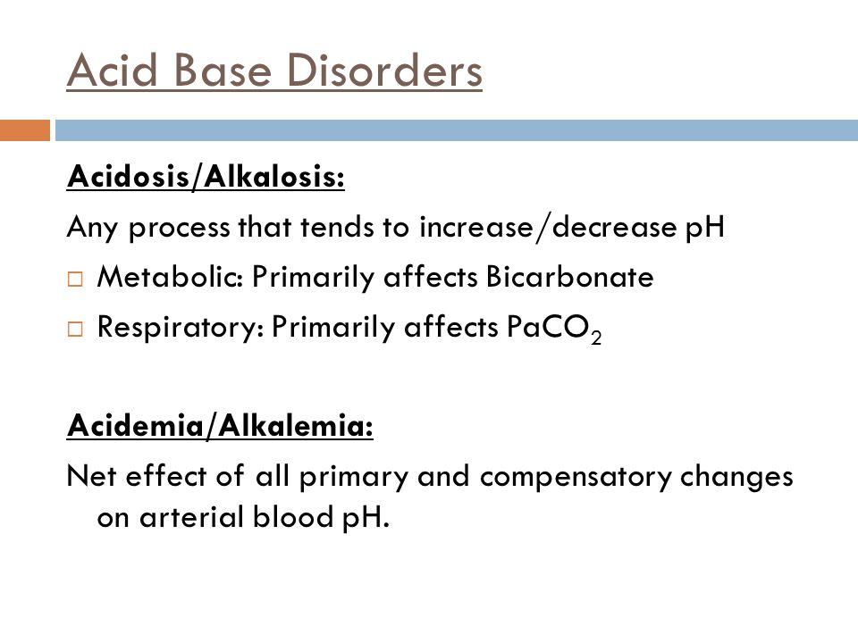 Acid Base Disorders Acidosis/Alkalosis: