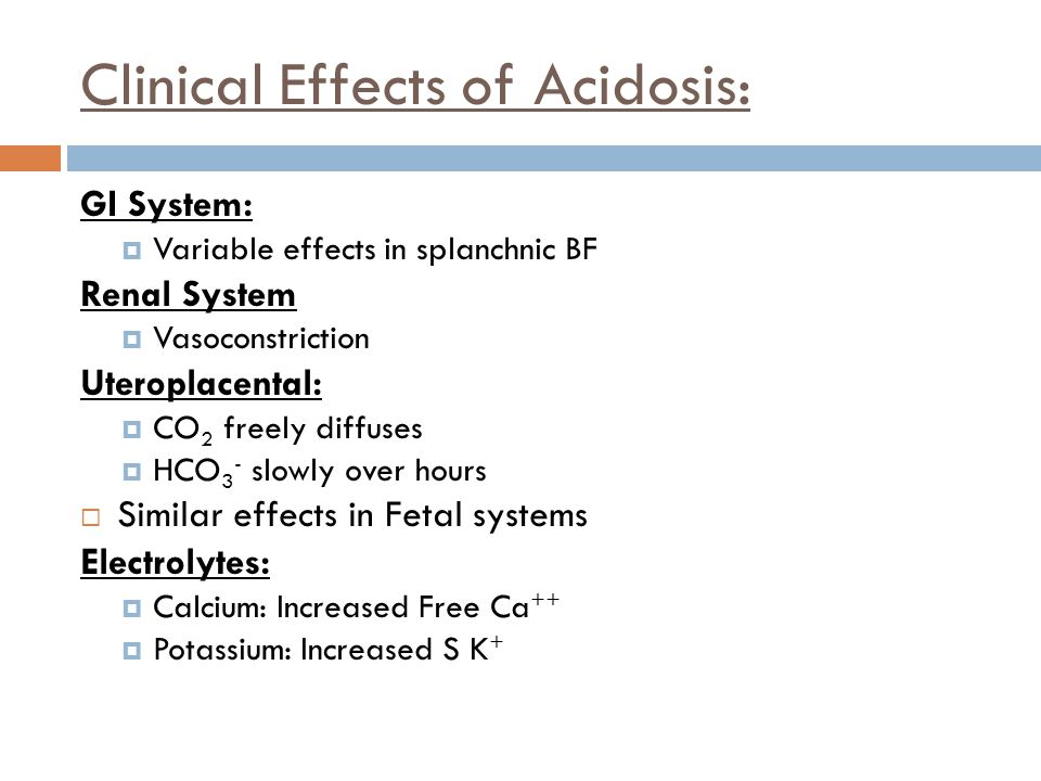 Clinical Effects of Acidosis: