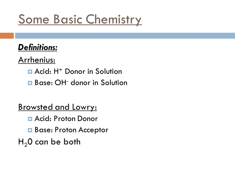 Some Basic Chemistry Definitions: Arrhenius: Browsted and Lowry: