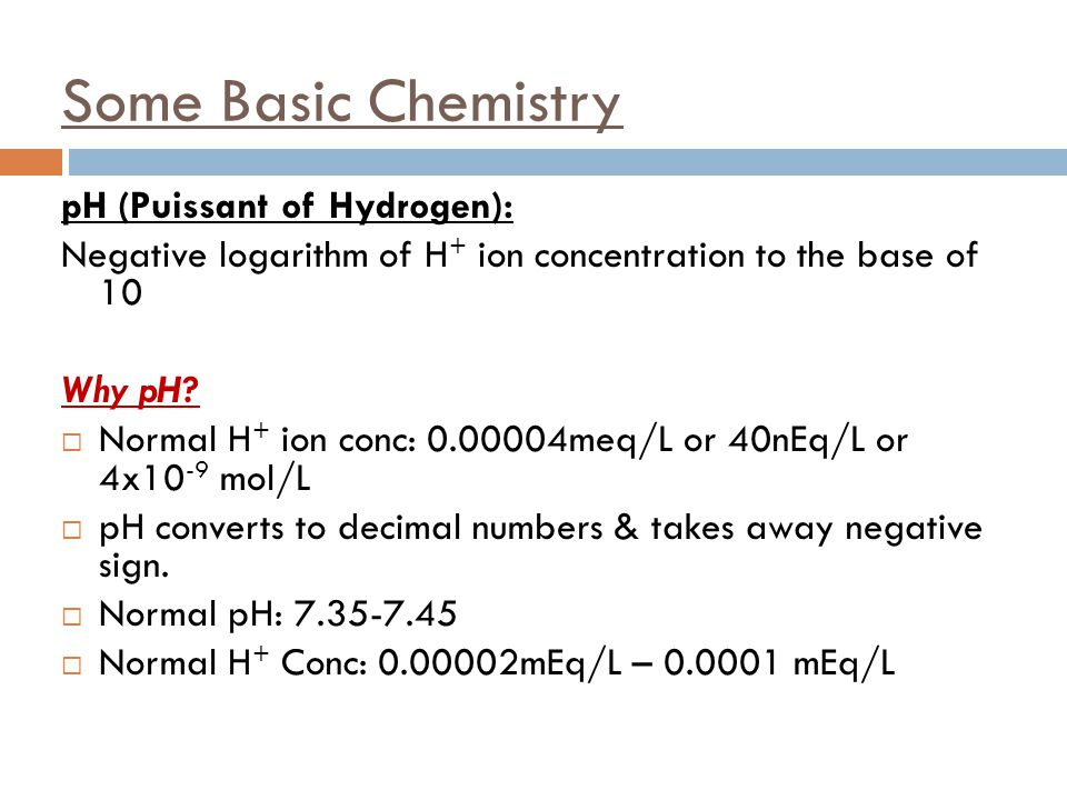Some Basic Chemistry pH (Puissant of Hydrogen):