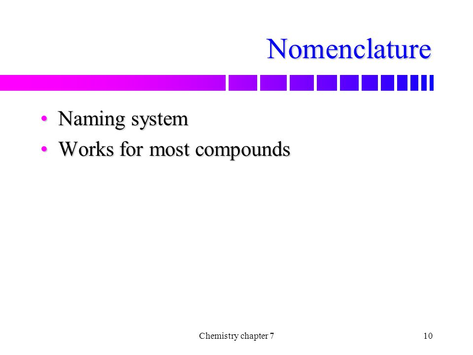 Nomenclature Naming system Works for most compounds