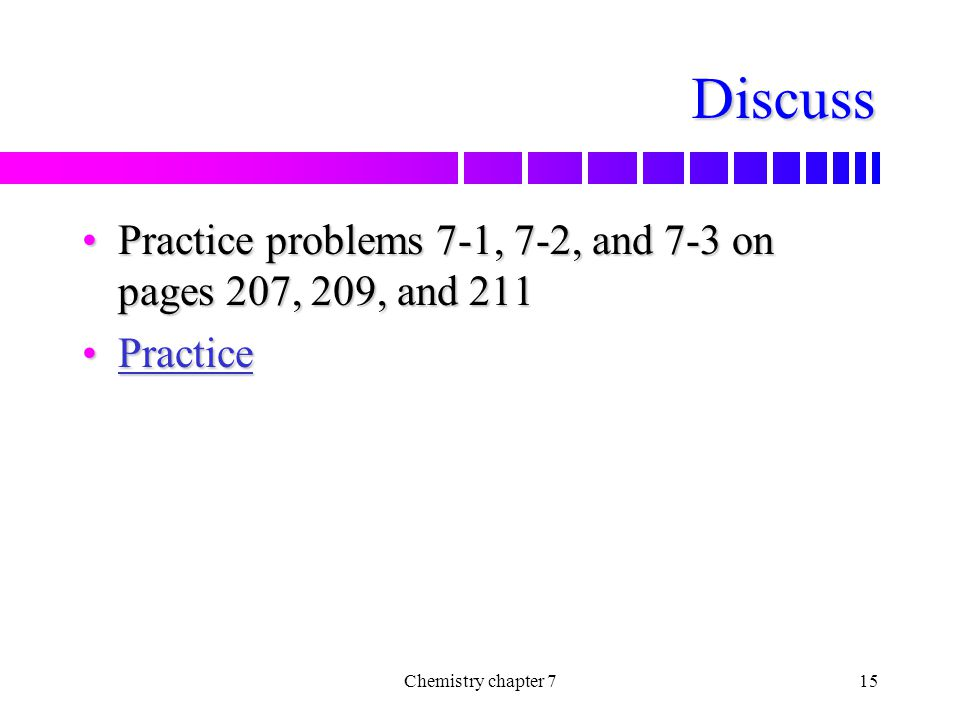 Discuss Practice problems 7-1, 7-2, and 7-3 on pages 207, 209, and 211