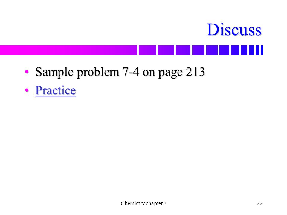 Discuss Sample problem 7-4 on page 213 Practice Chemistry chapter 7