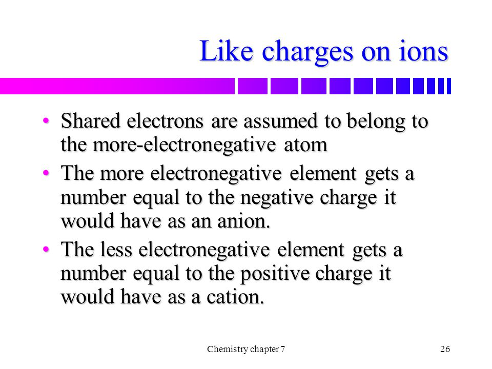 Like charges on ions Shared electrons are assumed to belong to the more-electronegative atom.