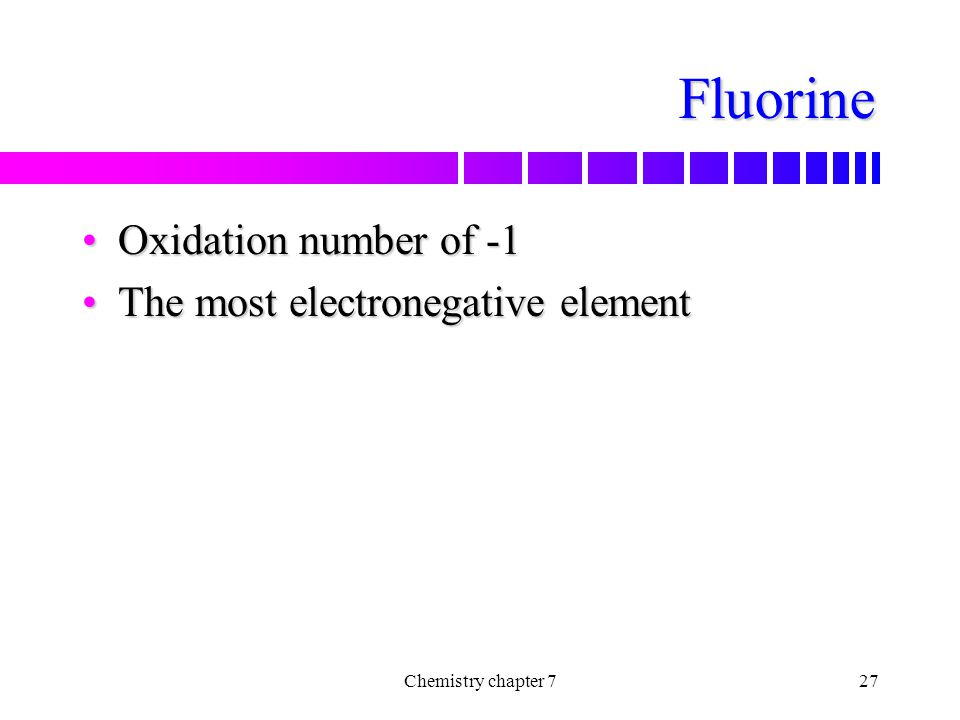 Fluorine Oxidation number of -1 The most electronegative element