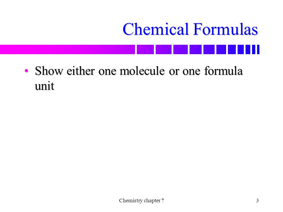 Chemical Formulas Show either one molecule or one formula unit