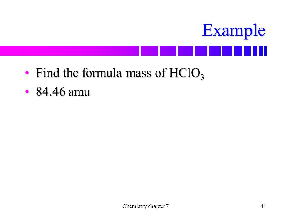 Example Find the formula mass of HClO3 84.46 amu Chemistry chapter 7