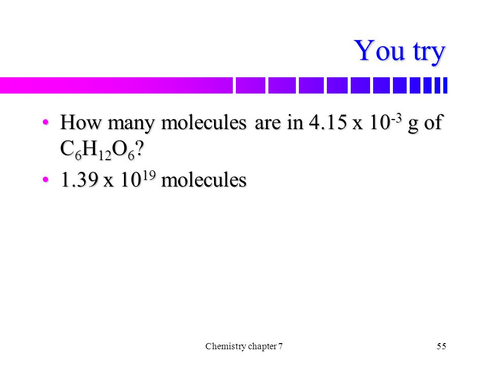 You try How many molecules are in 4.15 x 10-3 g of C6H12O6