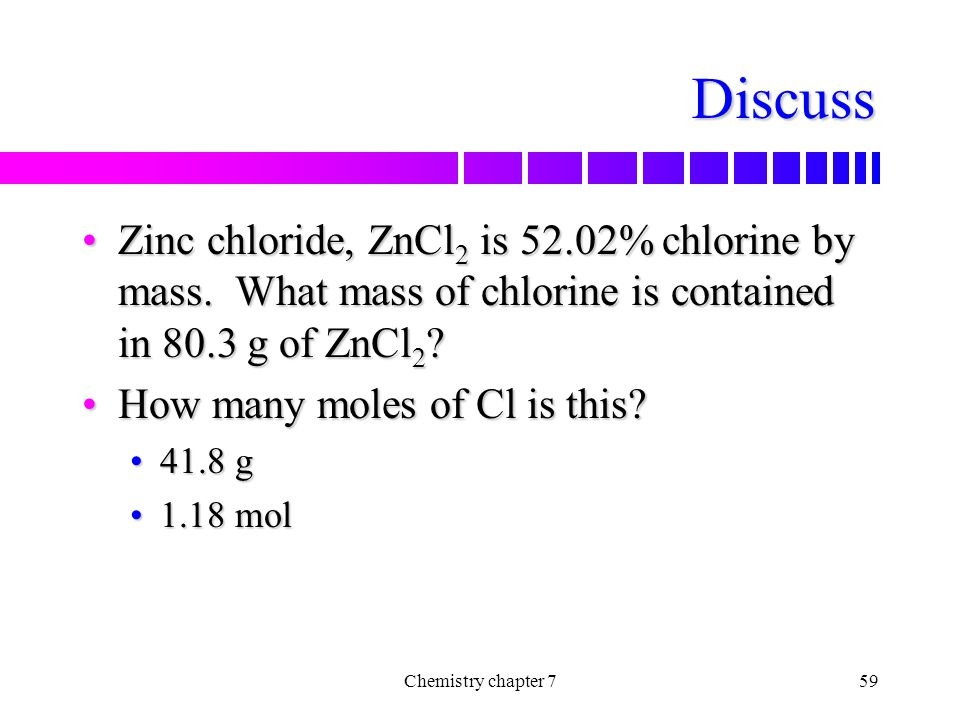 Discuss Zinc chloride, ZnCl2 is 52.02% chlorine by mass. What mass of chlorine is contained in 80.3 g of ZnCl2