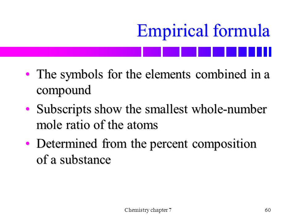 Empirical formula The symbols for the elements combined in a compound