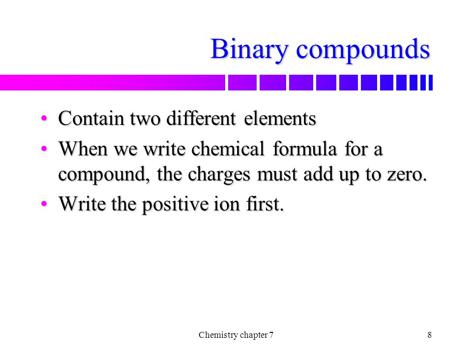 Binary compounds Contain two different elements