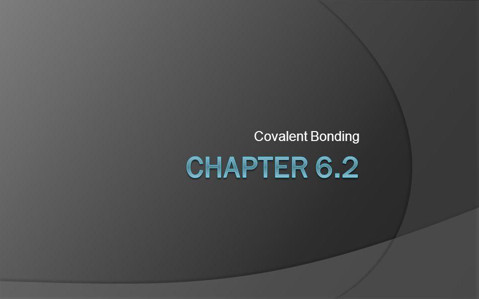 Covalent Bonding Chapter 6.2