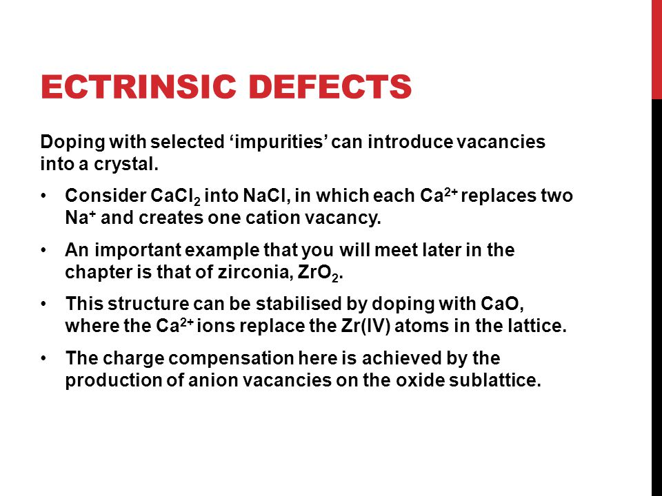 Ectrinsic defects Doping with selected 'impurities' can introduce vacancies into a crystal.