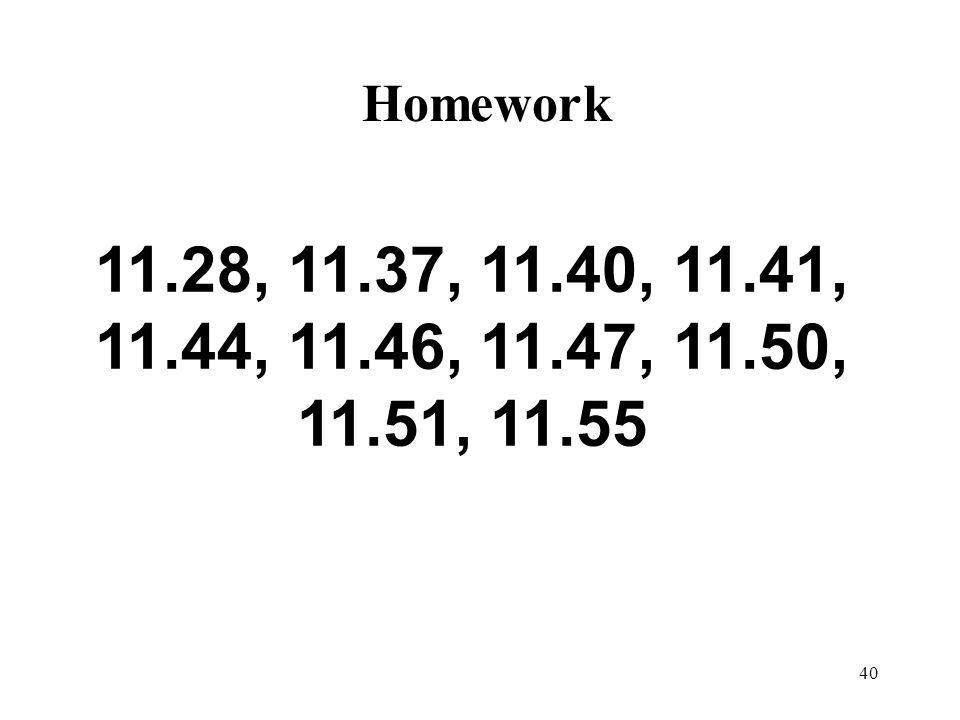 Homework 11.28, 11.37, 11.40, 11.41, 11.44, 11.46, 11.47, 11.50, 11.51, 11.55