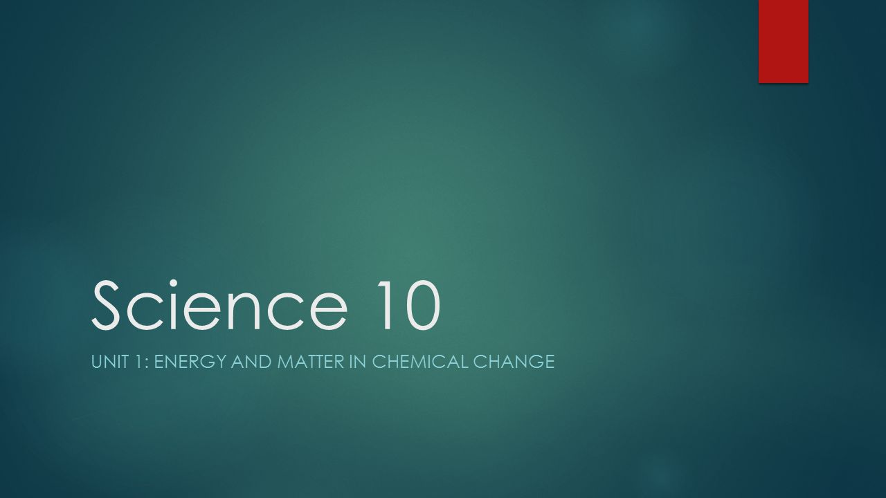 Unit 1: energy and matter in chemical Change