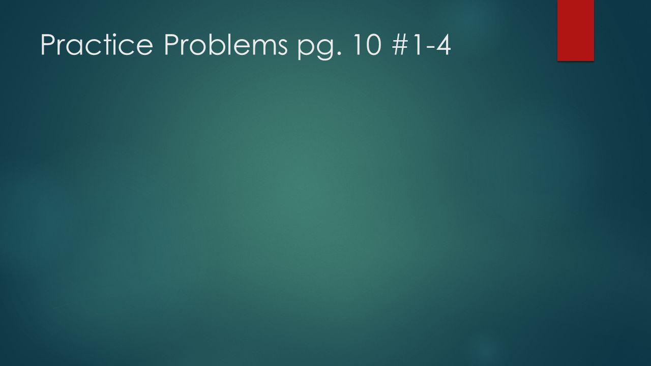 Practice Problems pg. 10 #1-4