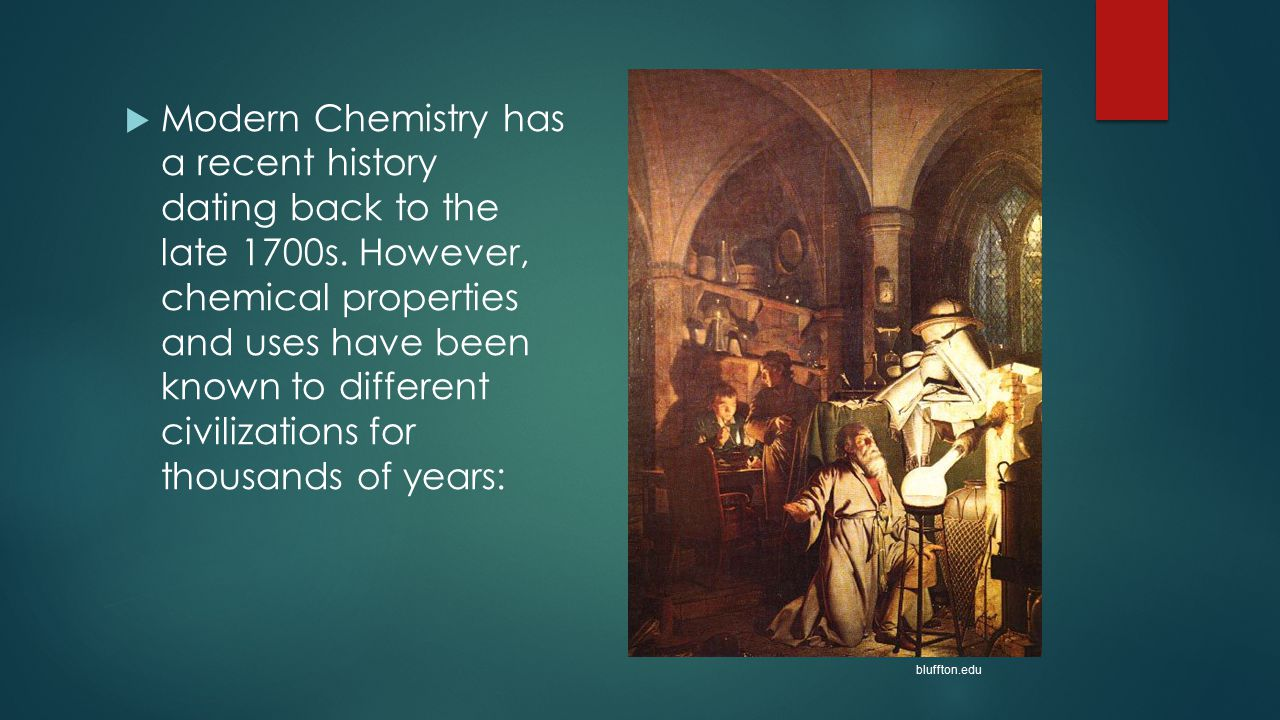 Modern Chemistry has a recent history dating back to the late 1700s