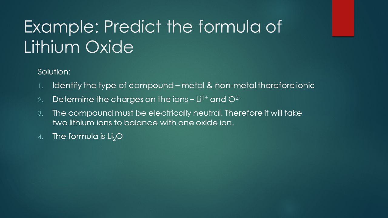 Example: Predict the formula of Lithium Oxide