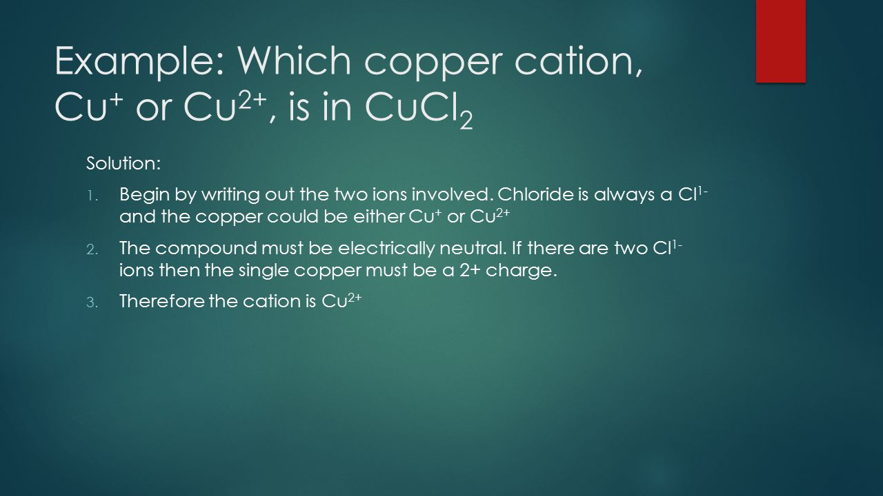 Example: Which copper cation, Cu+ or Cu2+, is in CuCl2