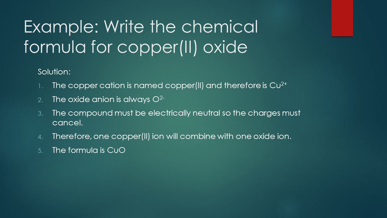 Example: Write the chemical formula for copper(II) oxide