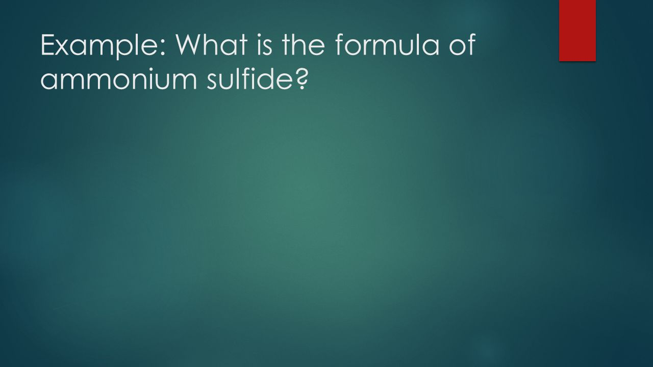 Example: What is the formula of ammonium sulfide