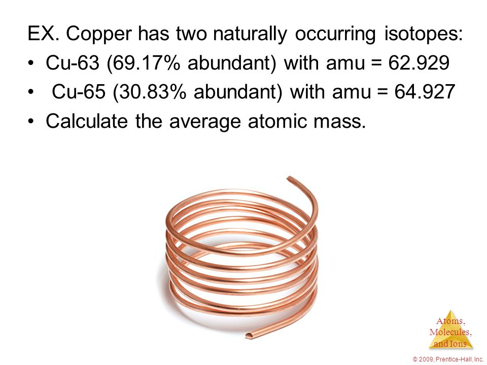EX. Copper has two naturally occurring isotopes: