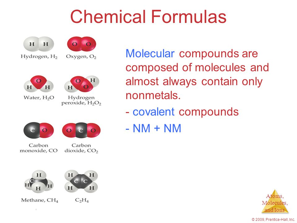 Chemical Formulas Molecular compounds are composed of molecules and almost always contain only nonmetals.