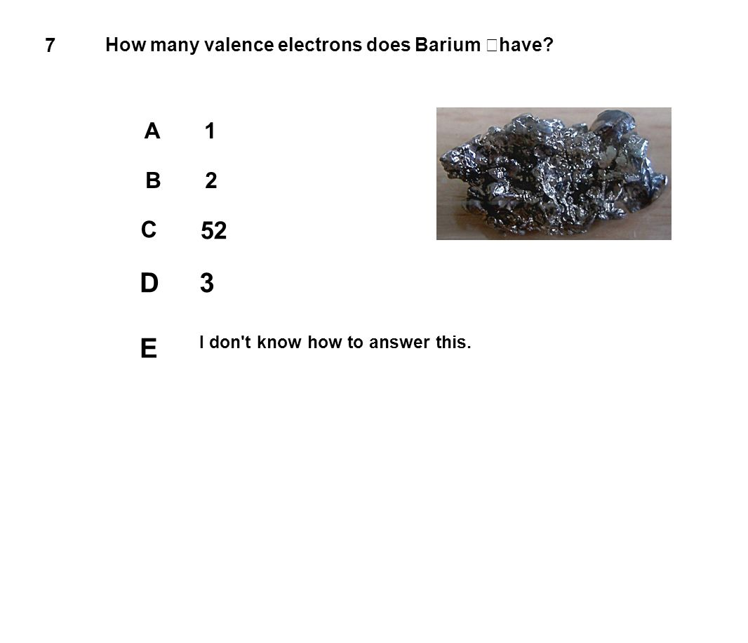 D 3 E 52 C A 1 B 2 7 How many valence electrons does Barium have