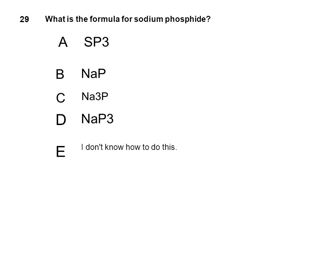 29 What is the formula for sodium phosphide. A. SP3.