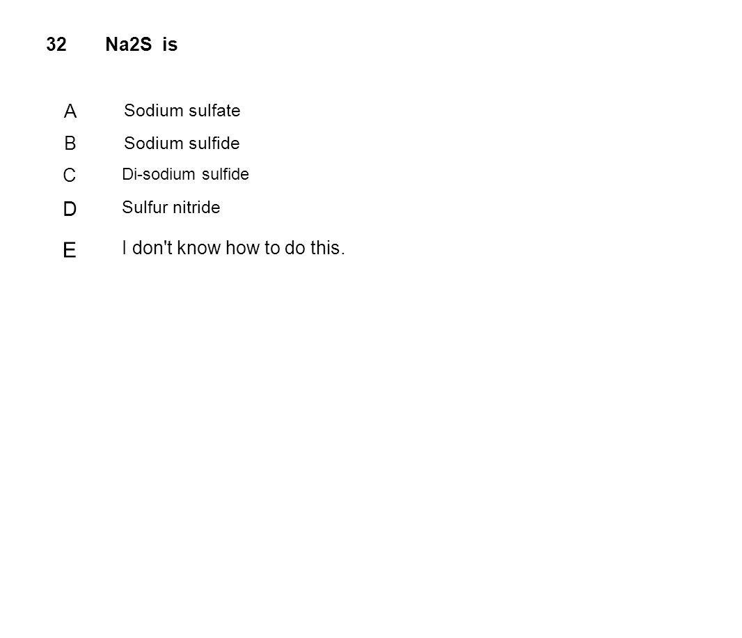 E D A 32 Na2S is B C I don t know how to do this. Sodium sulfate