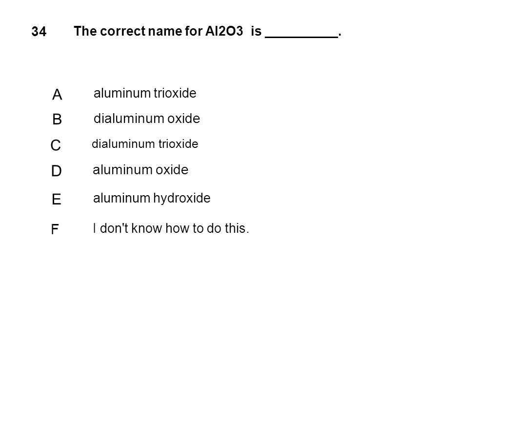 D A B C E F 34 dialuminum oxide aluminum oxide