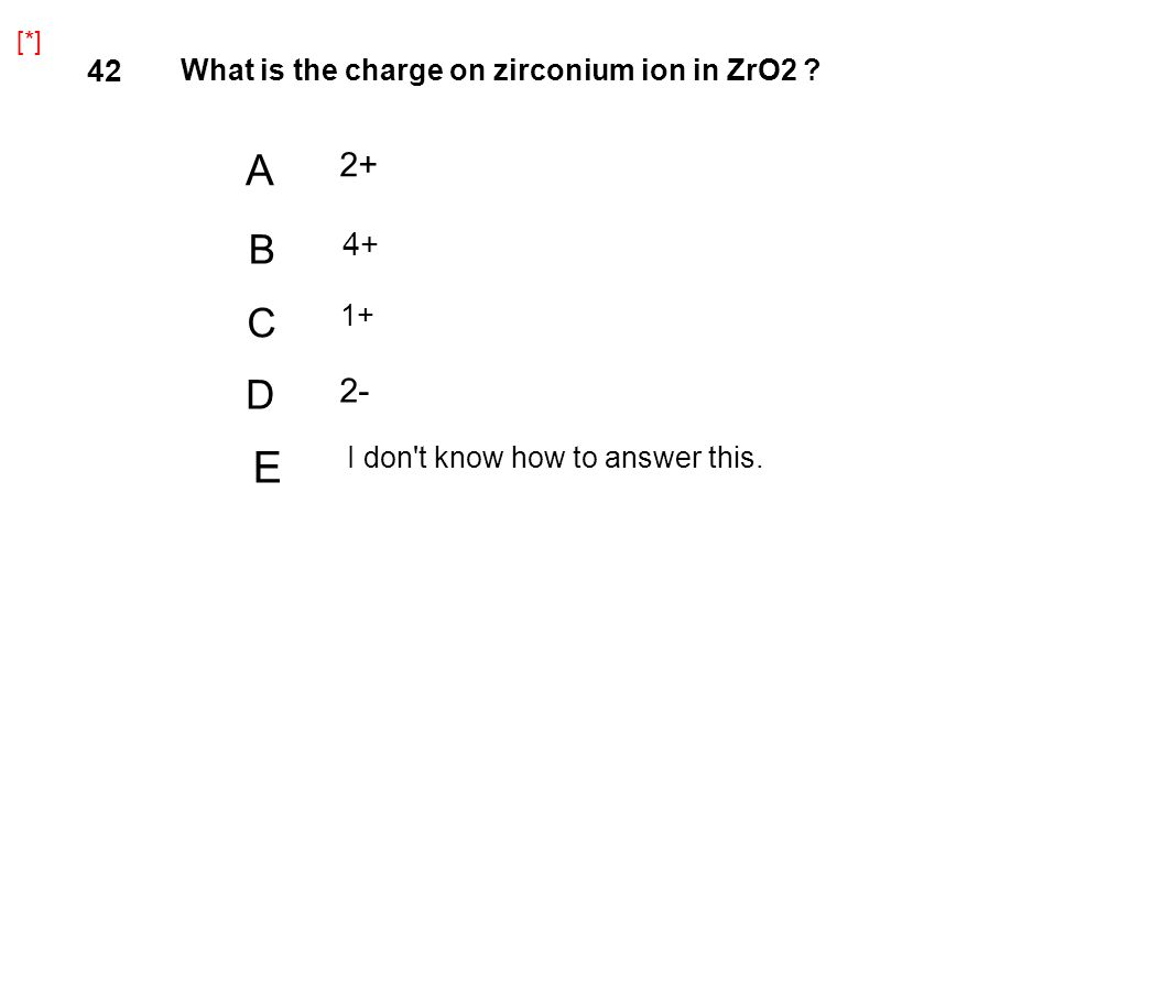 E A B C D 2+ 2- 4+ 42 What is the charge on zirconium ion in ZrO2 1+