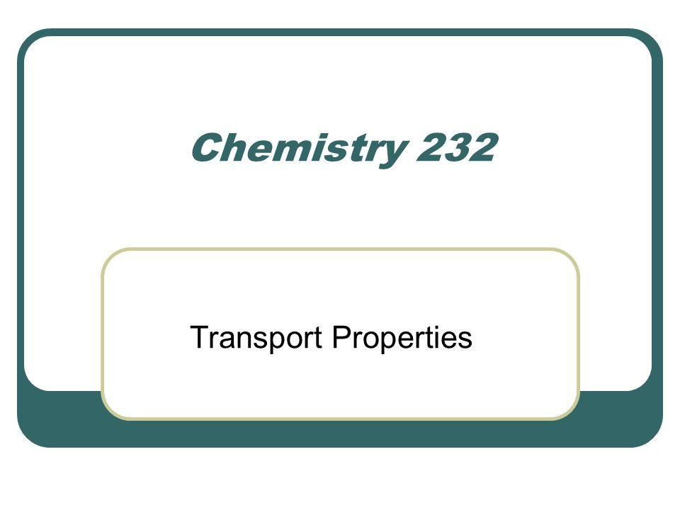 Chemistry 232 Transport Properties