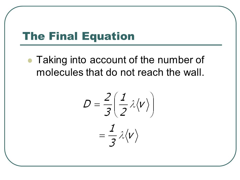 The Final Equation Taking into account of the number of molecules that do not reach the wall.