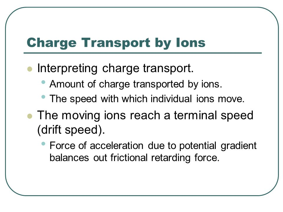 Charge Transport by Ions