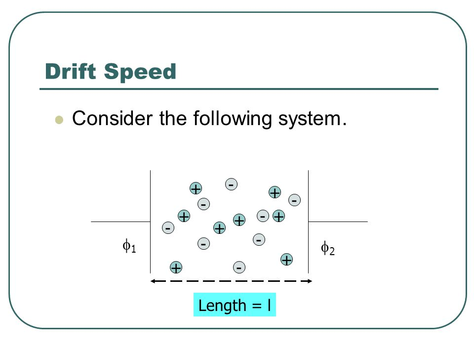 Drift Speed Consider the following system. + - 1 2 Length = l