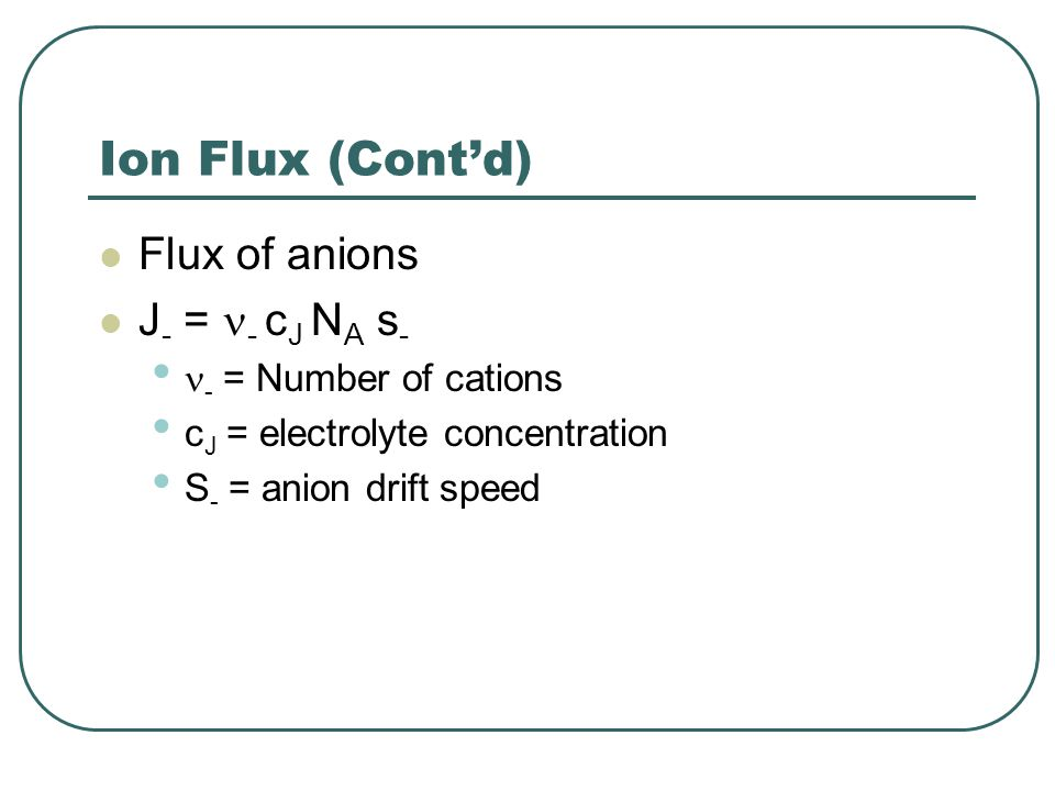Ion Flux (Cont'd) Flux of anions J- = - cJ NA s-