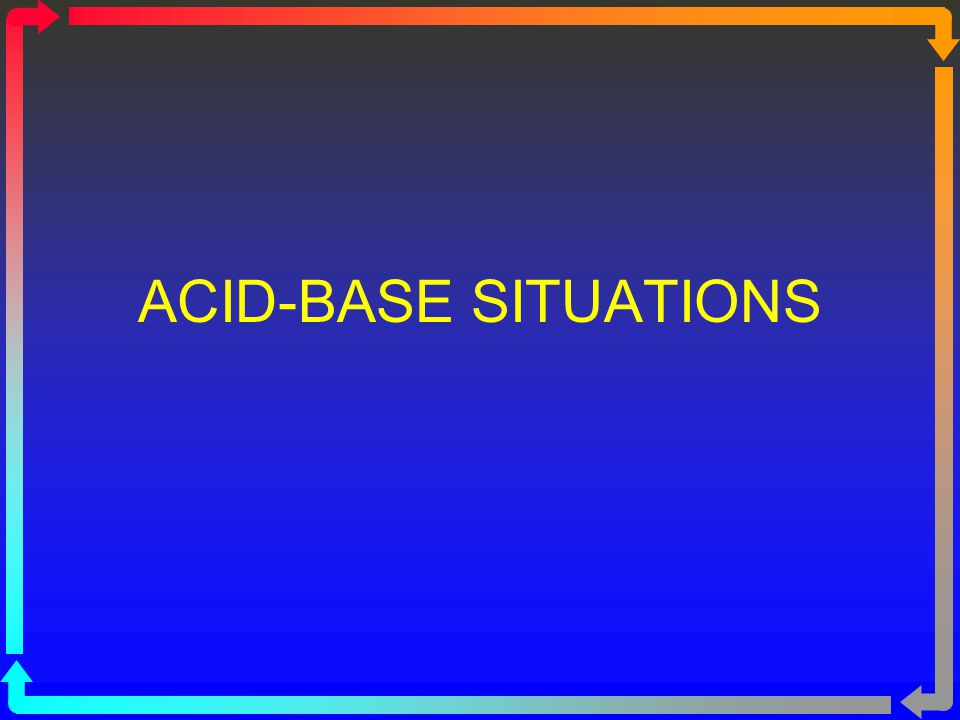 ACID-BASE SITUATIONS