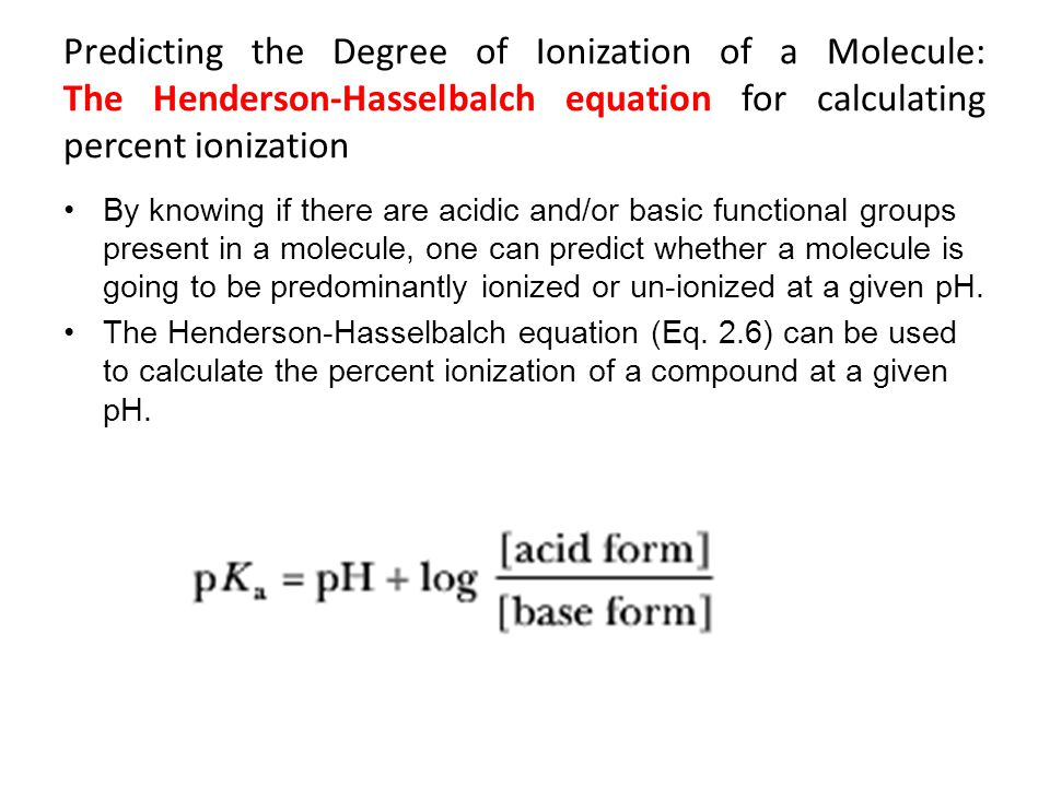 Predicting the Degree of Ionization of a Molecule: The Henderson-Hasselbalch equation for calculating percent ionization
