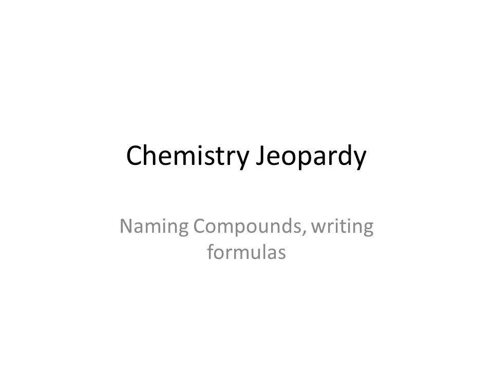 Naming Compounds, writing formulas