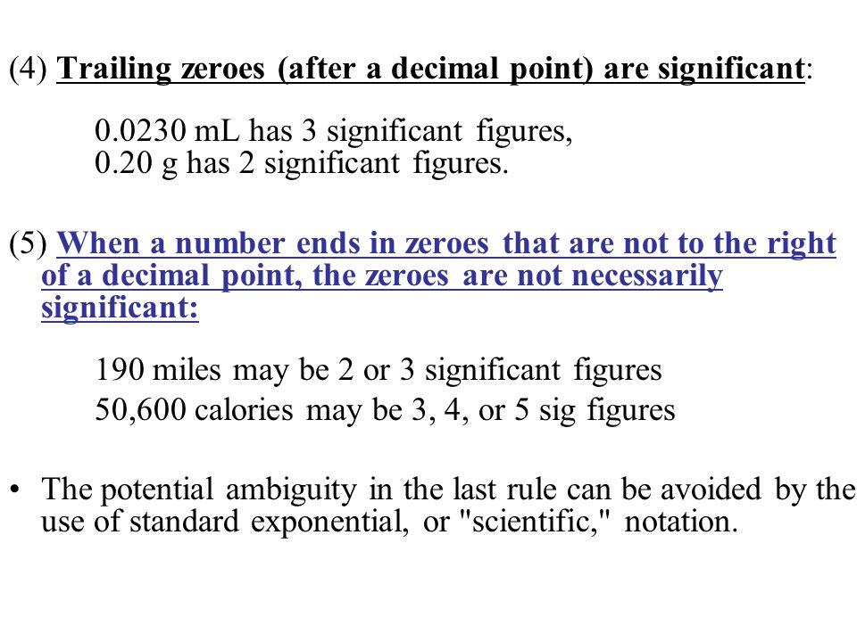(4) Trailing zeroes (after a decimal point) are significant: