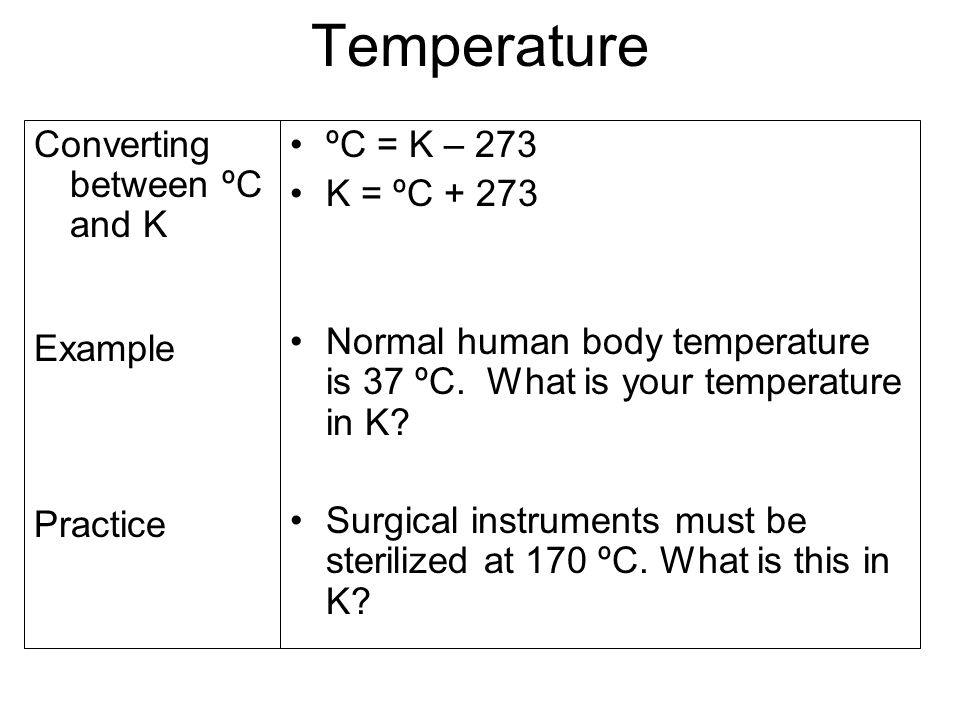 Temperature Converting between ºC and K Example Practice ºC = K – 273