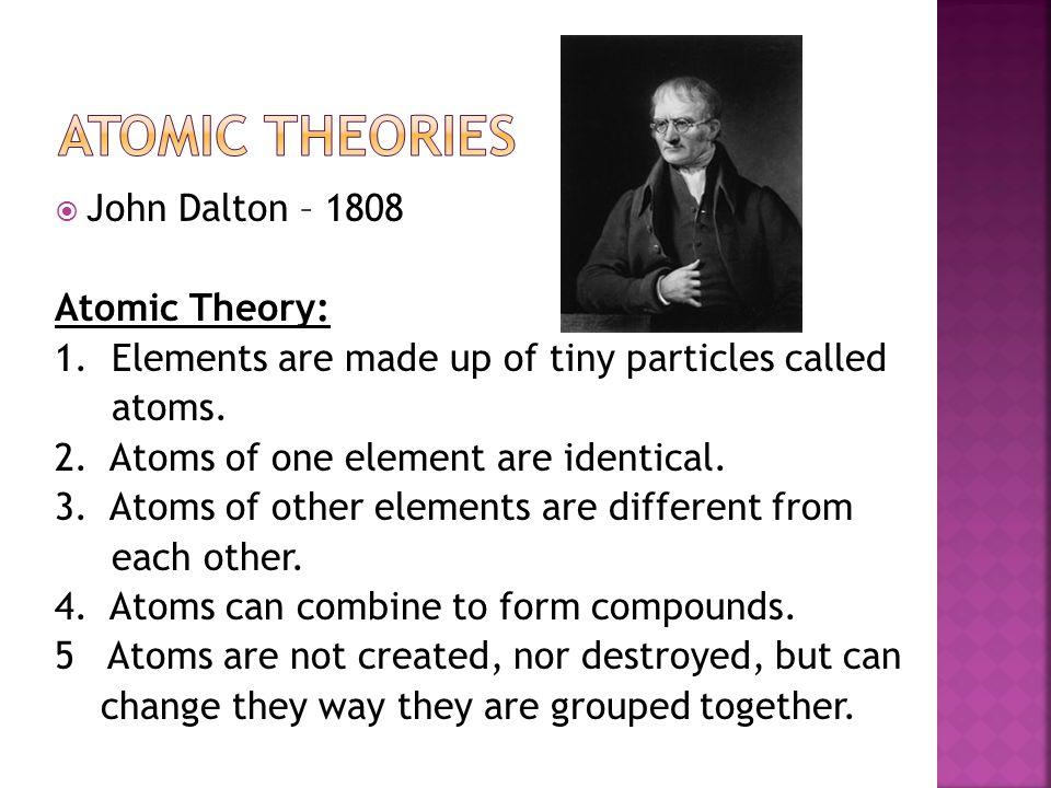 Atomic theories John Dalton – 1808 Atomic Theory: