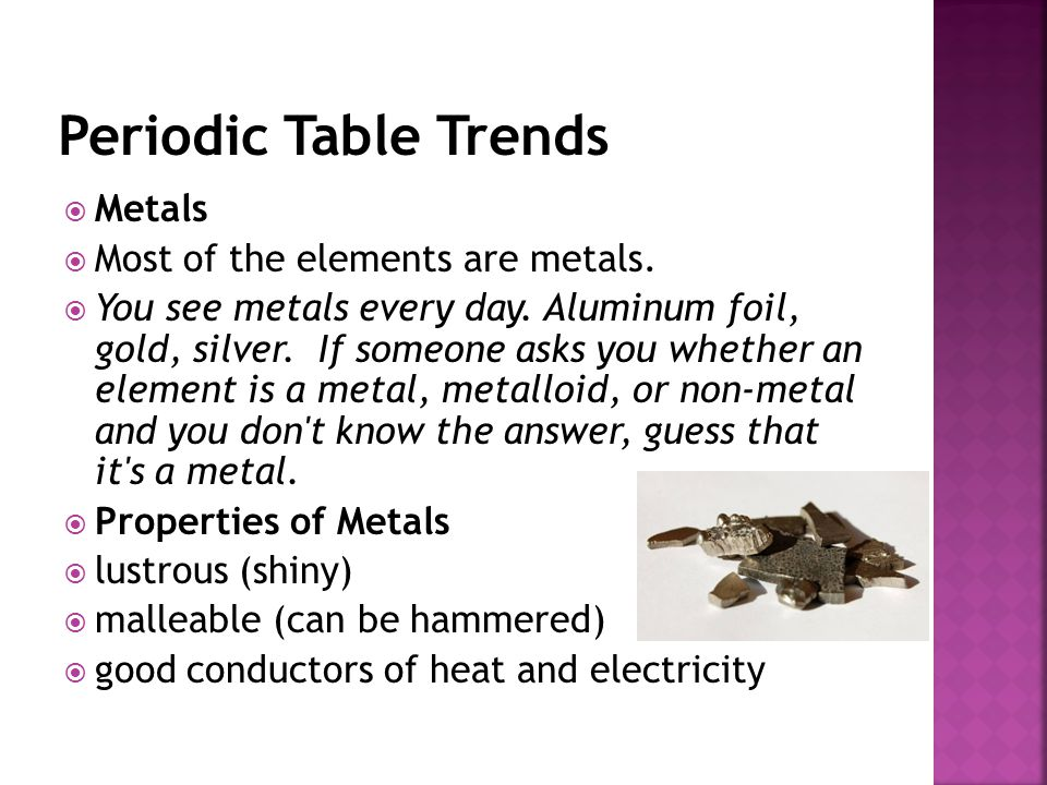 Periodic Table Trends Metals Most of the elements are metals.