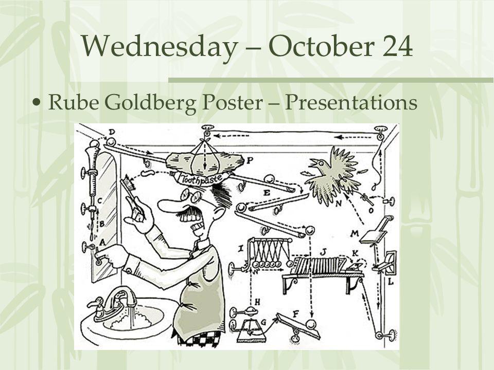 Wednesday – October 24 Rube Goldberg Poster – Presentations