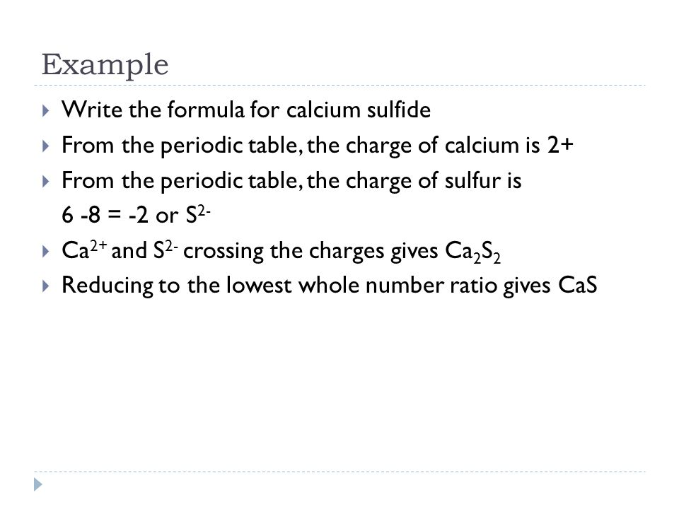 Example Write the formula for calcium sulfide