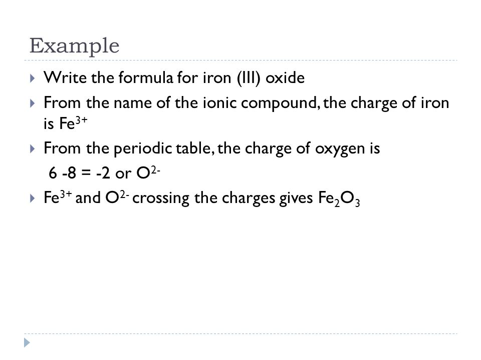 Example Write the formula for iron (III) oxide