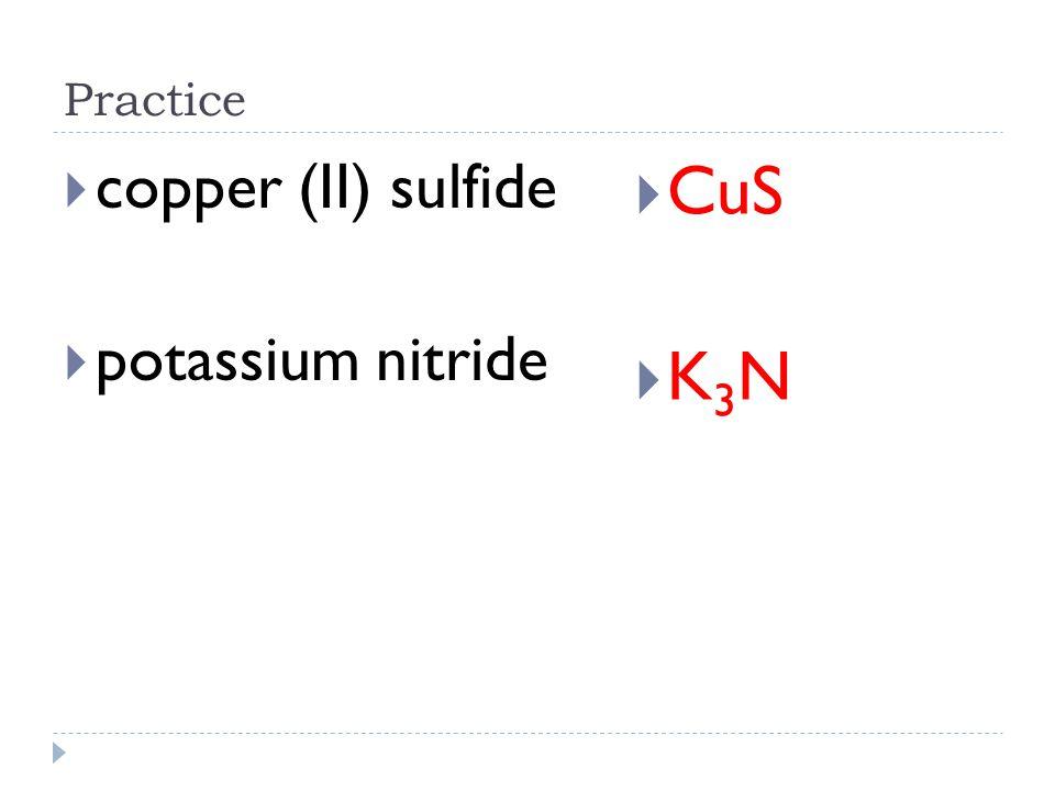 Practice copper (II) sulfide potassium nitride CuS K3N