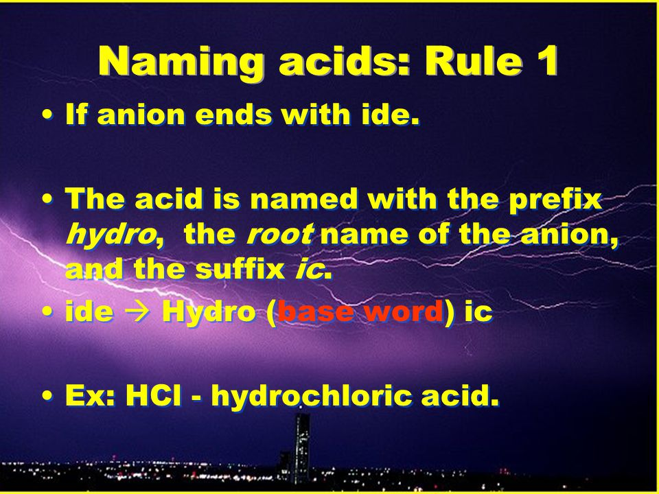 Naming acids: Rule 1 If anion ends with ide.